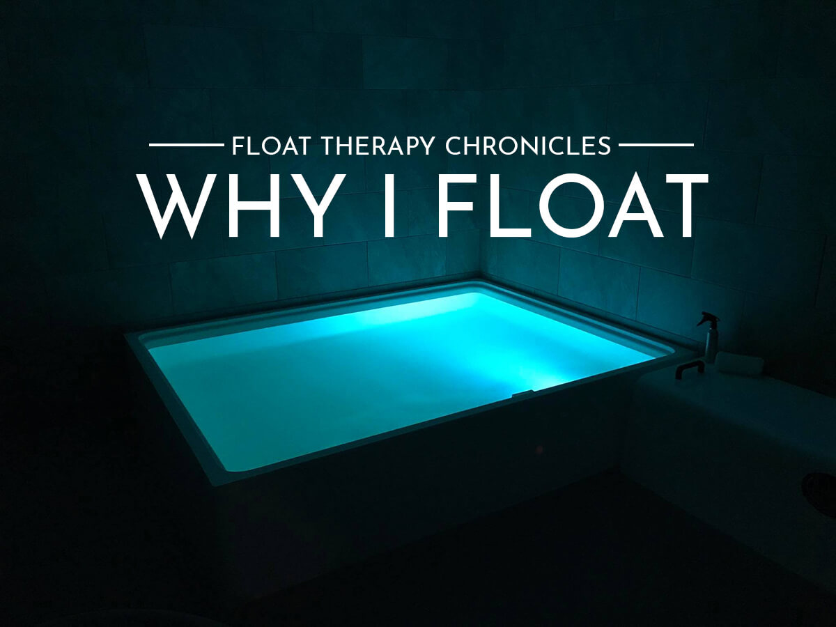 Float Therapy Chronicles: Why I Float